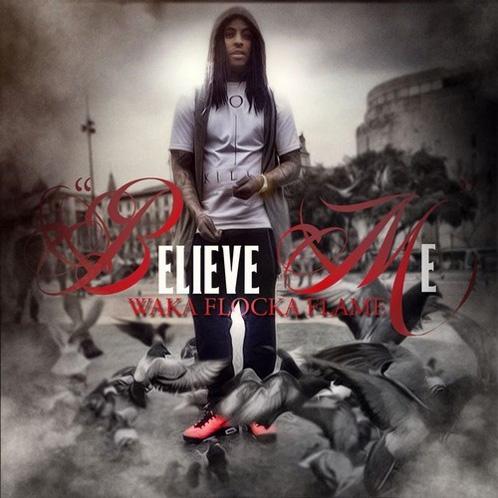 Waka Flocka - Believe Me cover
