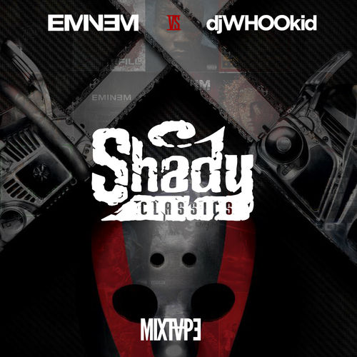 Eminem Vs. DJ Whoo Kid - Shady Classics Mixtape