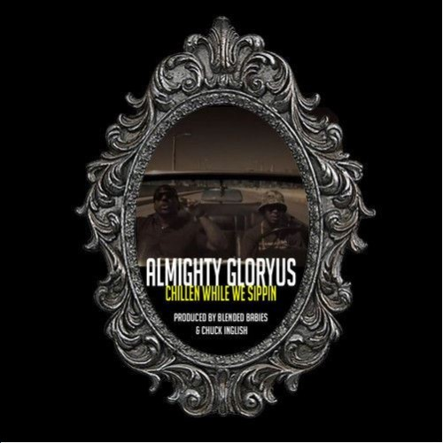 Almighty Gloryus - Chillen While We Sippin