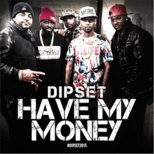 Dipset - Have My Money