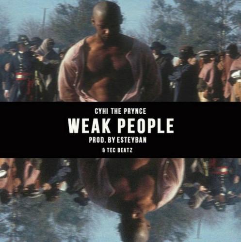CyHi The Prynce - Weak People