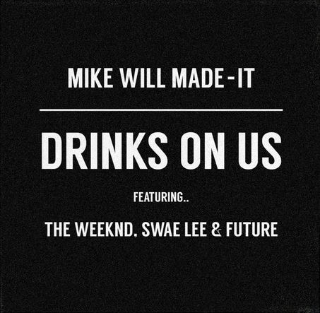 Mike WiLL Made-It - Drinks On Us remix