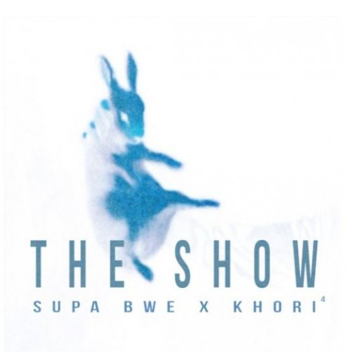 Supa Bwe x Khori4 - The Show