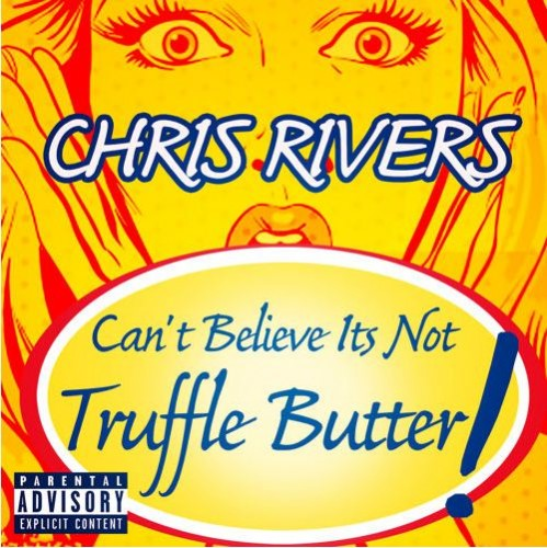 Chris Rivers - Can't Believe It's Not Truffle Butter!