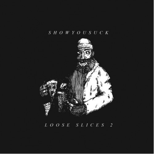 SHOWYOUSUCK - Loose Slices 2